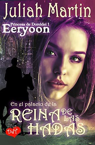 En el palacio de la Reina de las Hadas (Princesa de Doreldei. Eeryoon. nº 1) par Juliah Martin