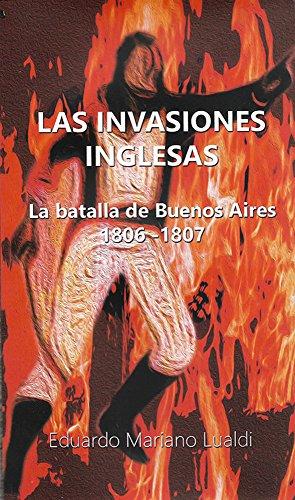 Las invasiones inglesas. La batalla de Buenos Aires, 1806-1807. por Eduardo Mariano Lualdi
