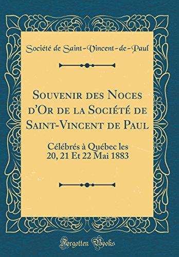 Souvenir Des Noces D'Or de la Societe de Saint-Vincent de Paul: Celebres a Quebec Les 20, 21 Et 22 Mai 1883 (Classic Reprint)