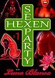 Hexen Sexparty 1: Eine fehlt!: von Luna Blanca