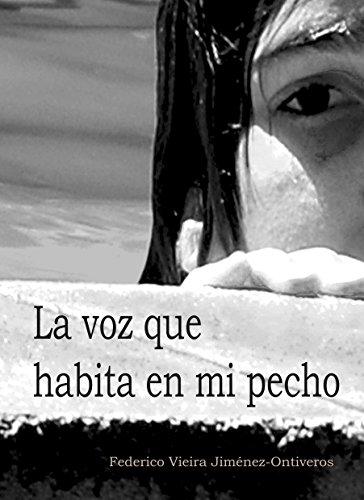 La voz que habita en mi pecho por Federico Vieira Jiménez.Ontiveros