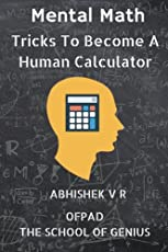 Mental Math: Tricks to Become a Human Calculator: Volume 1 (For Speed Math, Math Tricks, Vedic Math Enthusiasts & GMAT, GRE, SAT Students)