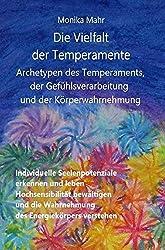 Die Vielfalt der Temperamente. Archetypen des Temperaments, der Gefühlsverarbeitung und der Körperwahrnehmung