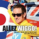 Allez Wiggo!: How Bradley Wiggins won the Tour de France and Olympic Gold in 2012 by Daniel Friebe (2012-10-11)
