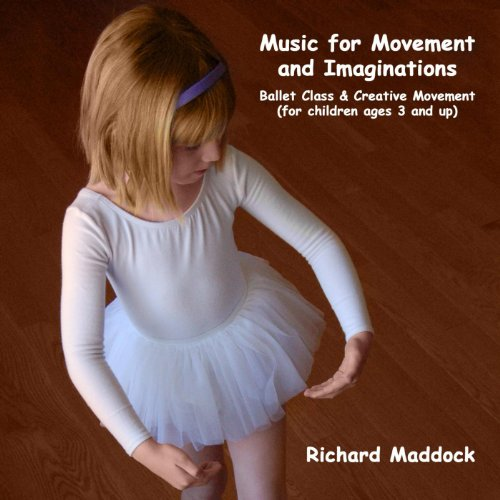 Music for Movement and Imaginations: Ballet Class & Creative Movement (for Children...