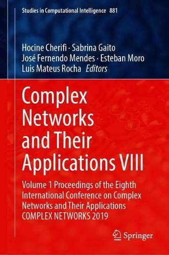 Complex Networks and Their Applications VIII: Volume 1 Proceedings of the Eighth International Conference on Complex Networks and Their Applications ... Computational Intelligence (881), Band 881)