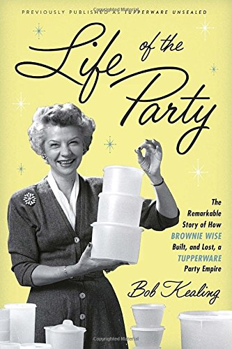 life-of-the-party-the-remarkable-story-of-how-brownie-wise-built-and-lost-a-tupperware-party-empire