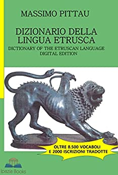DIZIONARIO DELLA LINGUA ETRUSCA: Dictionary of the Etruscan Language (STUDI ETRUSCHI Vol. 2) di [PITTAU, MASSIMO]