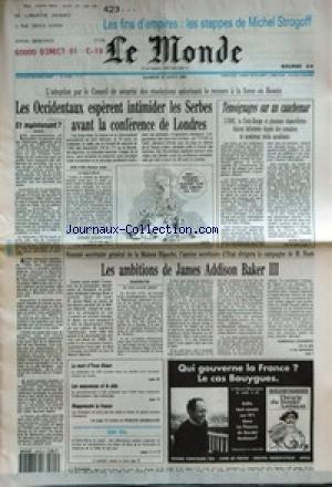 MONDE (LE) [No 14789] du 15/08/1992 - ET MAINTENANT ? - LES OCCIDENTAUX ESPERENT INTIMIDER LES SERBES AVANT LA CONFERENCE DE LONDRES PAR AFSANE BASSIR POUR - TEMOIGNAGES SUR UN CAUCHEMAR PAR ALAIN DEBOVE - LES AMBITIONS DE JAMES ADDISON BAKER III PAR DOMINIQUE DHOMBRES - LA MORT D'YVON BRIANT - LES ASSURANCES ET LE SIDA - REAPPRENDRE LA FRANCE - THEORIE DU BORDEL AMBIANT PAR ROLAND MORENO.