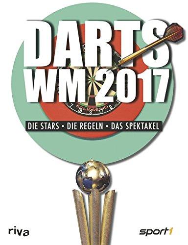 Preisvergleich Produktbild Darts-WM 2017: Die Stars, die Regeln, das Spektakel