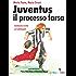 Juventus e il processo farsa. Inchiesta verità su Calciopoli