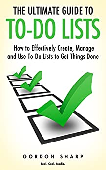 The Ultimate Guide to To-Do Lists - How to Effectively Create, Manage and Use To-Do Lists to Get Things Done (English Edition) par [Sharp, Gordon]