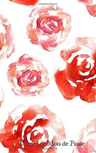 Carnet de Mots de Passe: A5 - 98 Pages - 100 - Watercolor - Roses par Mes Mots de Passe Horko
