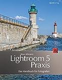 Lightroom 5 Praxis: Das Handbuch für Fotografen