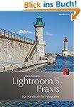 Lightroom 5 Praxis: Das Handbuch für...