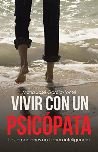 Vivir con un psicópata: Las emociones no tienen inteligencia por María José García-Tomé