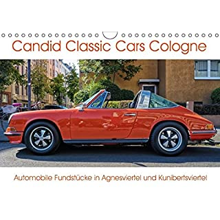 Candid Classic Cars Cologne - Automobile Fundstücke in Agnesviertel und Kunibertsviertel (Wandkalender 2018 DIN A4 quer): Unterwegs in der ... 14 ... [Kalender] [Apr 13, 2017] Cale, Rob