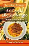 eBook Gratis da Scaricare Dall Aglio allo Zafferano Terre Aquilane La cucina illustrata Vol 1 (PDF,EPUB,MOBI) Online Italiano
