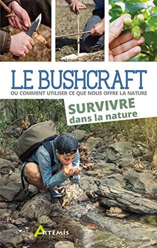 Le Bushcraft : Ou comment utiliser ce que nous offre la nature. Survivre dans la nature