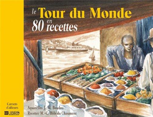 Le Tour du Monde : En 80 recettes