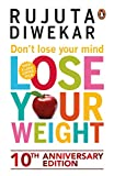 'Don't Lose Your Mind, Lose Your Weight' is considered as a path-breaking book by many as it which has helped them to lose weight without giving up on food or without leading them to periods of crash diet and bad health.   A celebrity fitness expert...