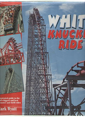 White Knuckle Ride: The Illustrated Guide to the World's Biggest and Best
