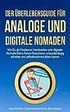 Der Überlebensguide für analoge und digitale Nomaden: Wie Du als Freelancer, Handwerker oder digitaler Nomade Deine Reisen finanzieren, ortsunabhängig arbeiten und selbstbestimmt leben kannst