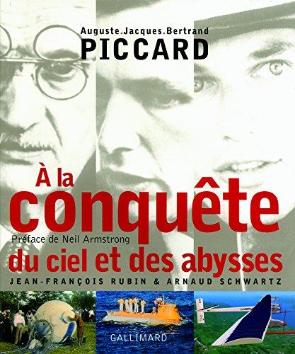 À la conquête du ciel et des abysses: Auguste, Jacques , Bertrand Piccard
