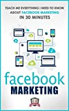 Facebook Marketing: Teach Me Everything I Need To Know About Facebook Marketing In 30 Minutes (A No Nonsense Guide to Making More Money with Social Me best price on Amazon @ Rs. 0