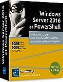 Windows Server 2016 et PowerShell - Coffret de 2 livres : Utilisez les scripts pour automatiser vos tâches quotidiennes d'administration