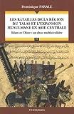 Les batailles de la région du Talas et l'expansion musulmane en Asie Centrale - Islam et Chine : un choc multiséculaire by Dominique Farale(2006-10-04) - Economica - 01/01/2006