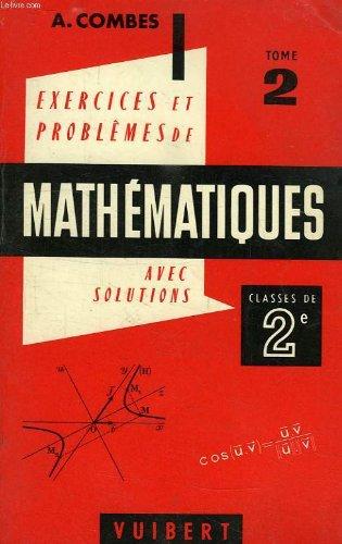 Exercices et problemes de mathematiques (avec leurs solutions), classes de 2de a, c, t, tome ii, geometrie par COMBES A.