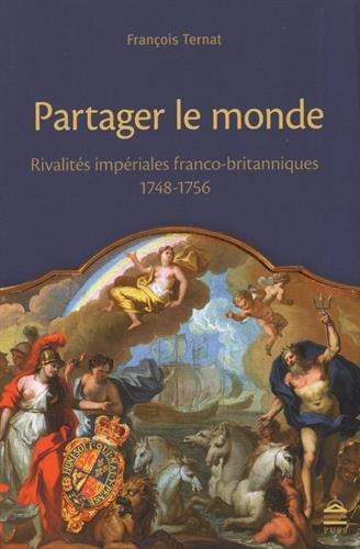 Partager le monde : Rivalités impériales franco-britanniques (1748-1756)