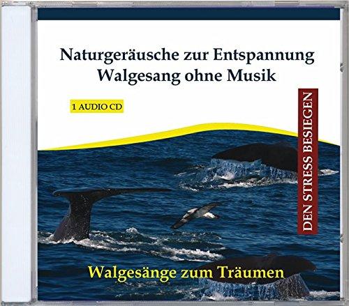 Naturgeräusche zur Entspannung - Walgesang ohne Musik - Walgesänge - Walgeräusche mit Meeresrauschen auf CD - Tiergeräusche - Naturklänge - Wasser