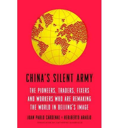 China's Silent Army: The Pioneers, Traders, Fixers and Workers Who Are Remaking the World in Beijing's Image (Hardback) - Common