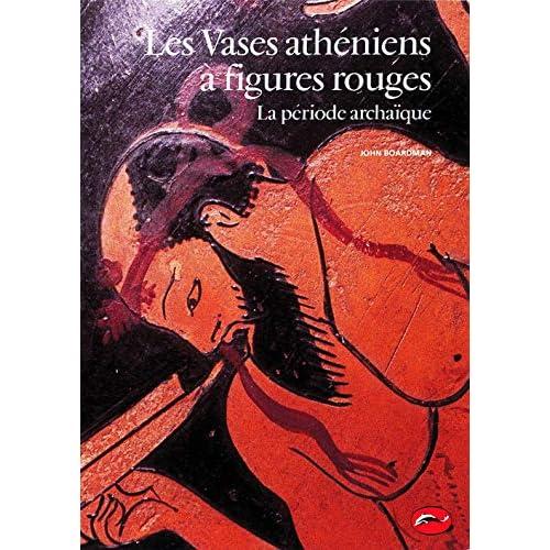 Les Vases athéniens à figures rouges : La période archaïque