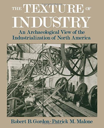 The Texture of Industry: An Archaeological View of the Industrialization of North America by Robert B. Gordon (1997-02-06)