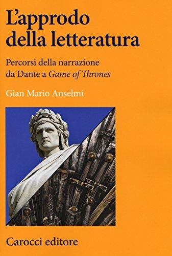 scaricare ebook gratis L'approdo della letteratura. Percorsi della narrazione da Dante a «Game of Thrones» PDF Epub