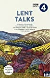 Lent Talks: A Collection of Broadcasts by Nick Baines, Giles Fraser, Bonnie Greer, Alexander McCall Smith, James Runcie and Ann Widdecombe