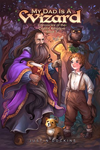 Book cover image for My Dad is a Wizard: Chronicles of the Crystal Kingdom (Book 1)