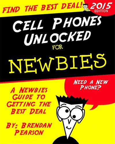 Cell Phones Unlocked for Newbies: A Newbies Guide to Getting the Best Cell Phone (English Edition)