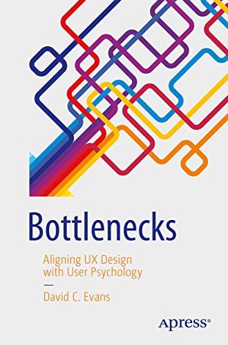 Bottlenecks: Aligning UX Design with User Psychology (English Edition) por David C. Evans