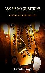 Ask Me No Questions: Those Killer Fifties