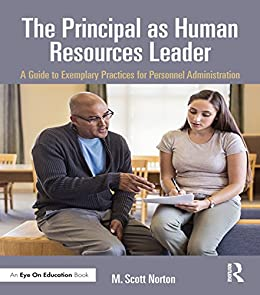 The Principal as Human Resources Leader: A Guide to Exemplary Practices for Personnel Administration par [Norton, M. Scott]