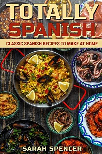 Totally Spanish: Classic Spanish Recipes to Make at Home (World Cuisine) por Sarah Spencer