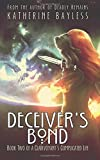 Deceiver's Bond: Book Two of A Clairvoyant's Complicated Life: Volume 2 by Katherine Bayless (2014-07-04)
