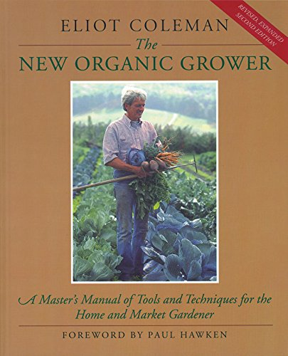 Preisvergleich Produktbild The New Organic Grower: Master's Manual of Tools and Techniques for the Home and Market Gardener (A Gardener's Supply Book)