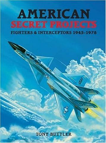 American Secret Projects: Fighters & Interceptors 1945-1978: Fighters and Interceptors 1945-1978