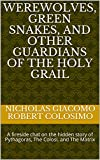 Werewolves, Green Snakes, and Other Guardians of the Holy Grail: A fireside chat on t...
