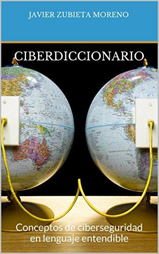 Ciberdiccionario: Conceptos de ciberseguridad en lenguaje entendible por Javier Zubieta